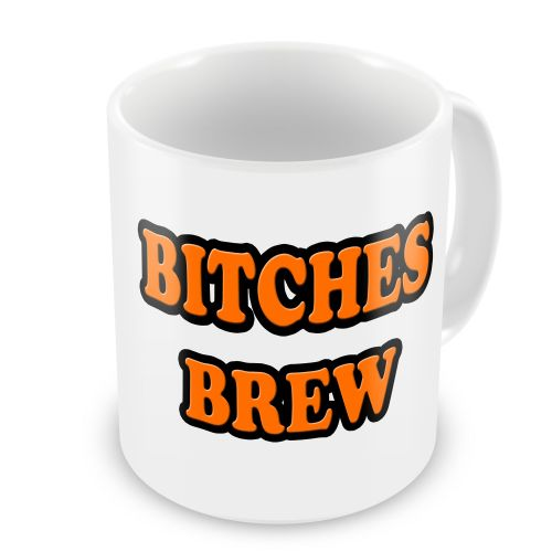 Bitches Brew Funny Novelty Gift Mug
